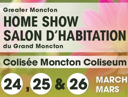 Greater Moncton Home Show  March 24,25&26